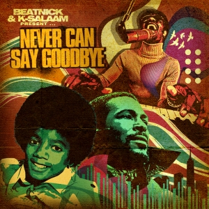 Beatnick & K-Salaam Present - Never Can Say Goodbye (Album Cover)